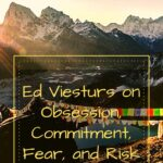 Ed Viesturs on Obsession, Commitment, Fear, and Risk armchair-alpinist