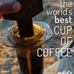 How to make the world's best cup of coffee while camping and traveling