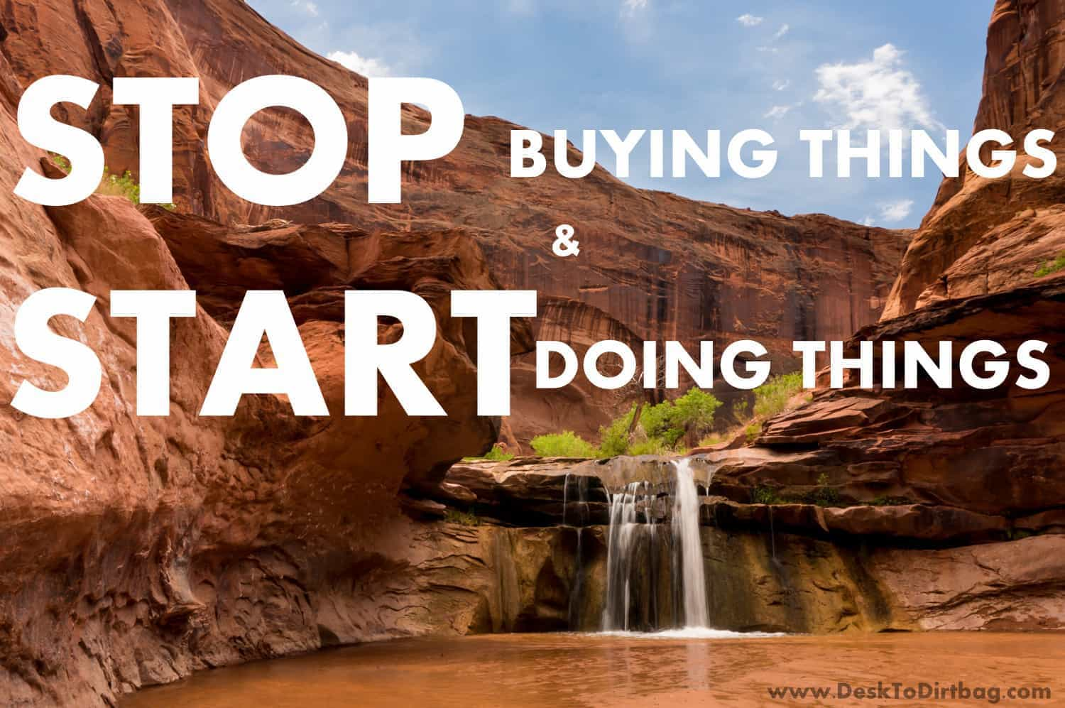 Stop Buying Things and Start Doing Things