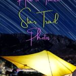 How to Take Star Trail Photos photography
