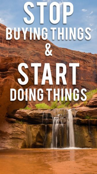 Stop Buying Things & Start Doing Things