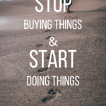 Stop Buying Things and Start Doing Things armchair-alpinist