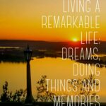 Living a Remarkable Life: Dreams, Doing Things, and Memories
