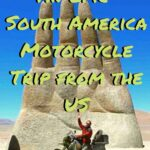 Finding Adventure: An Epic South America Motorcycle Trip from the US south-america, armchair-alpinist