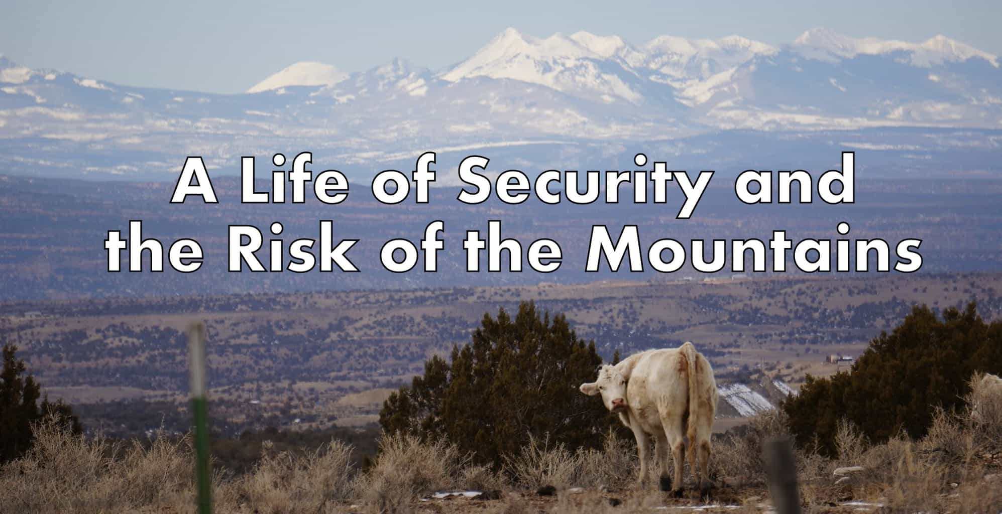 A Life of Security and the Risk of the Mountains