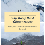 Why Doing Hard Things Matters - Find Your Comfort Zone and Go Beyond