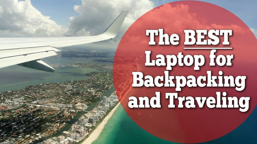 Best Laptop Backpacking and Traveling