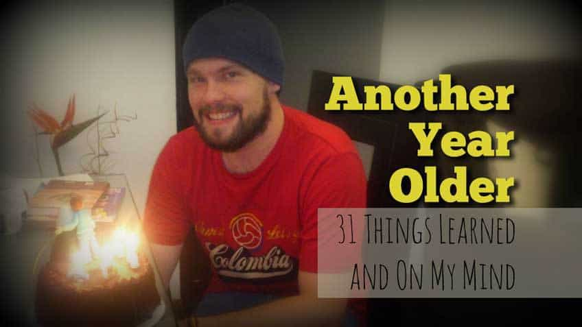 Another Year Older - 31 Things Learned and On My Mind