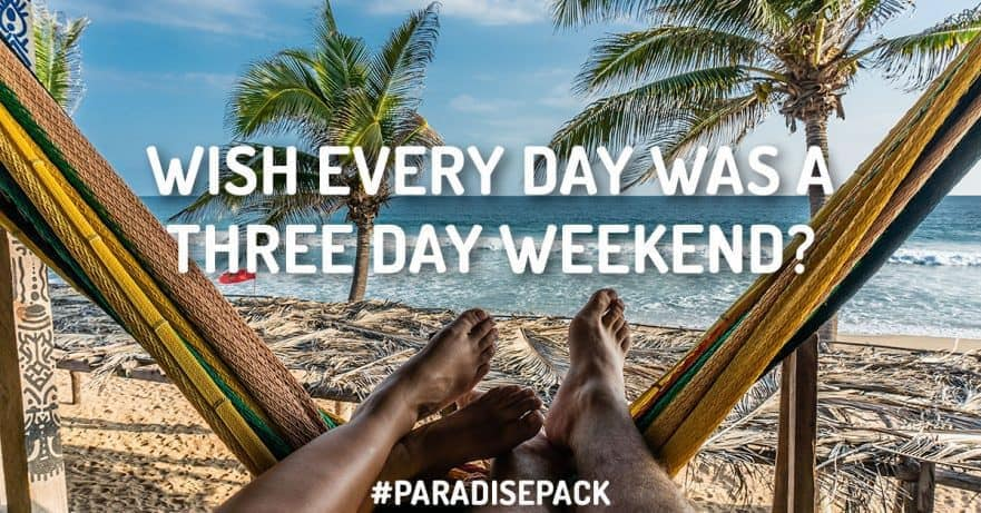 Wish Every Day Was A Three-Day Weekend?