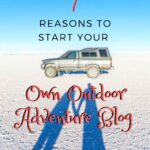 7 Reasons to Start Your Own Outdoor Adventure Blog blogging