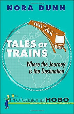 Tales of Trains by Nora Dunn, The Best Travel Books Ever Written - Get Inspired and Get Out There