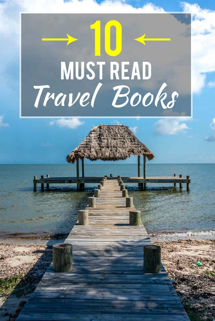 The Best Travel Books Ever Written - Get Inspired and Get Out There