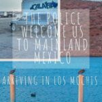 The Police Welcome Us to the Mainland: Arriving in Los Mochis Mexico mexico, central-america