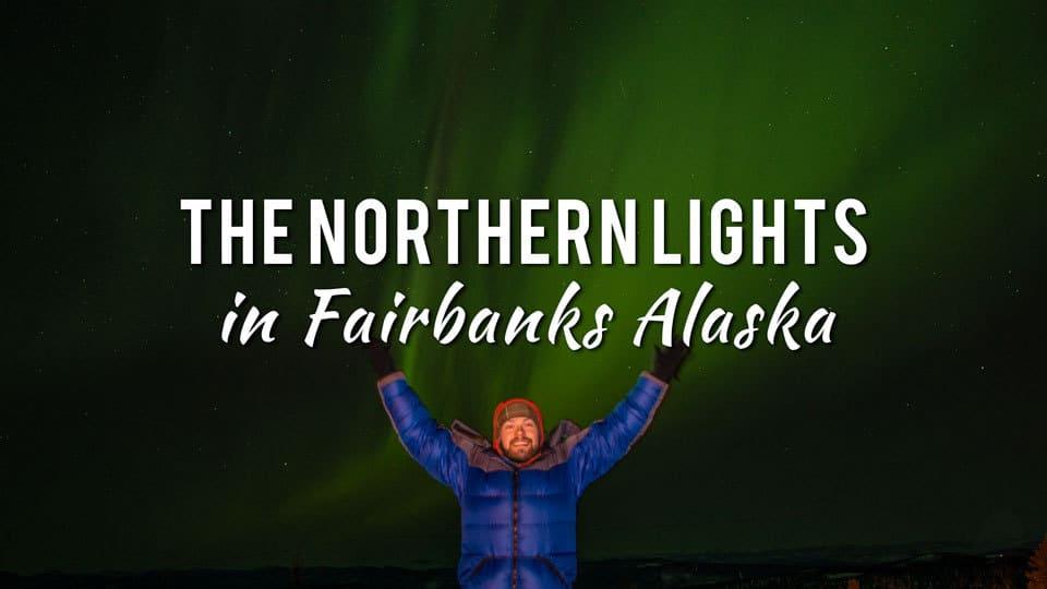 Chasing the Northern Lights in Fairbanks Alaska