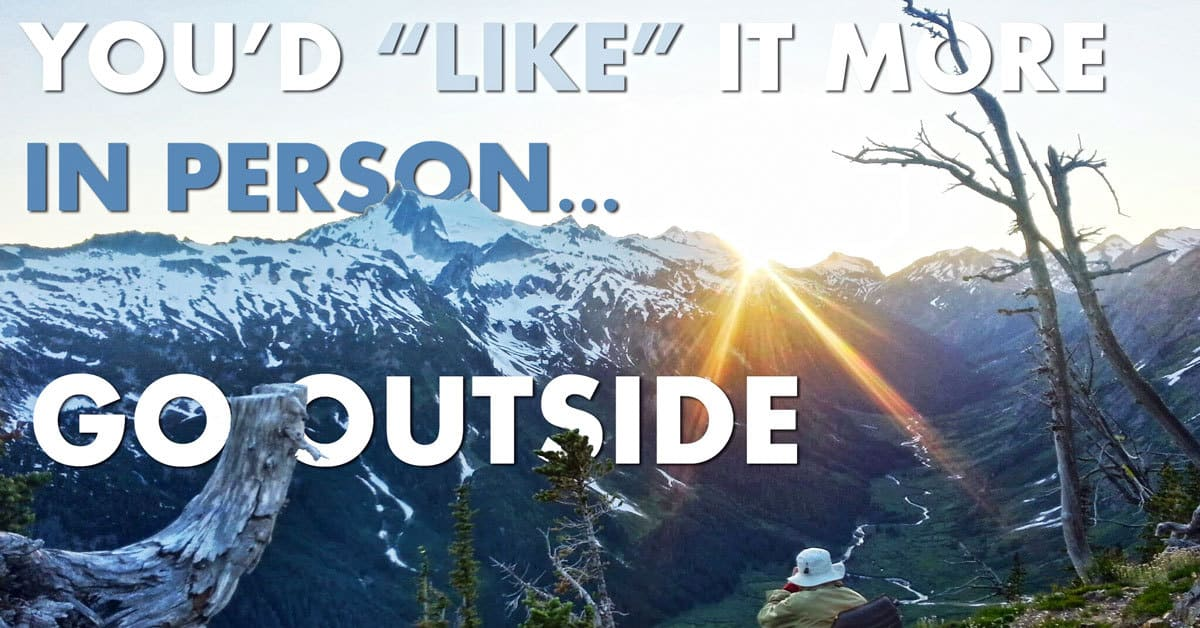 Go Outside: Life is too short to watch it pass by from a desk...