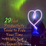 29 Best Productivity Tools to Free Your Time While You Travel the World travel, location-independence, how-to