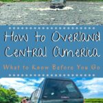 How to Overland Central America: What to Know Before You Go travel, mexico, how-to, central-america
