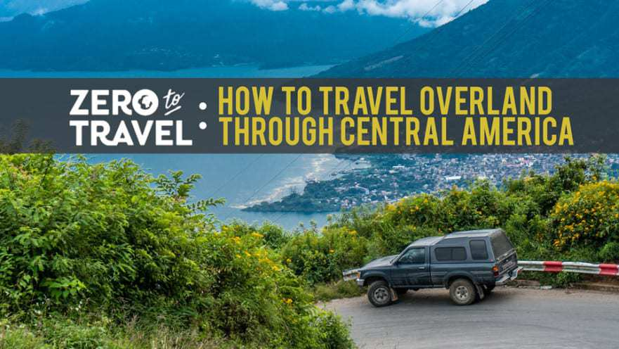 How to Travel Overland through Central America