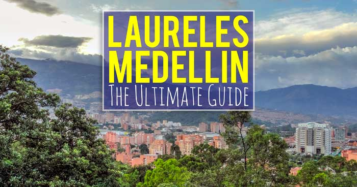 The Ultimate Guide to Laureles in Medellin Colombia