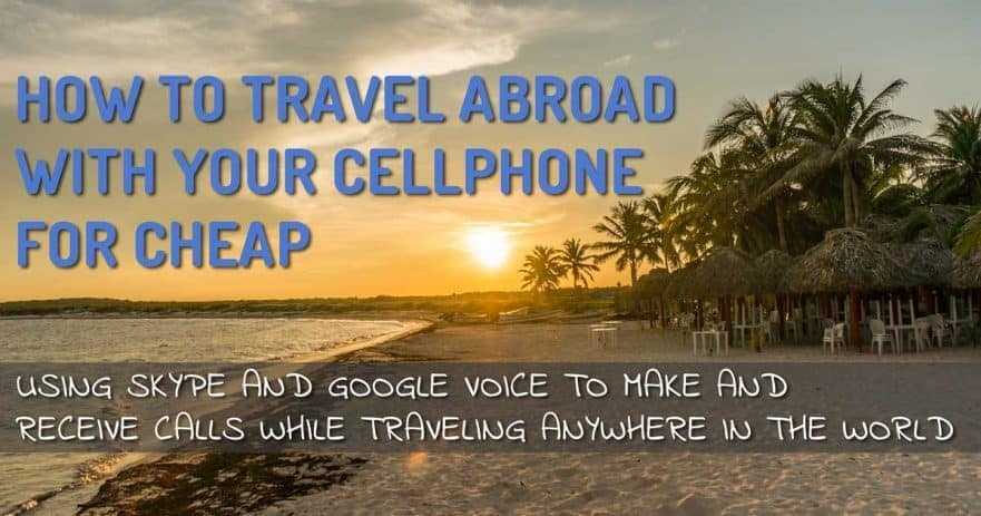 How to Travel Abroad With Your Cellphone for Cheap