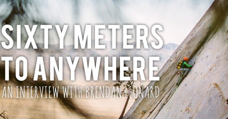 Sixty Meters to Anywhere - An Interview with Brendan Leonard of Semi-Rad
