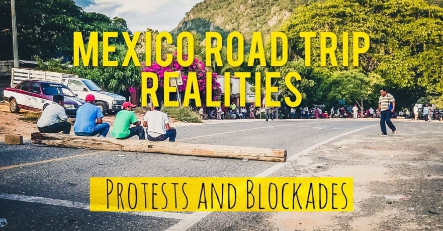 Never Drive at Night: Overcoming Blockades and Protests in Oaxaca, Mexico