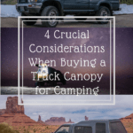 4 Crucial Considerations When Buying a Truck Canopy for Camping truck-camping