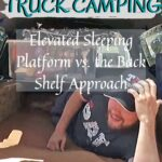 Truck Camping 101: Truck Bed Sleeping Platform vs. Back Shelf Approach truck-camping