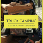 Truck Camping 101 - Elevated Sleeping Platform vs. the Back Shelf Approach truck-camping