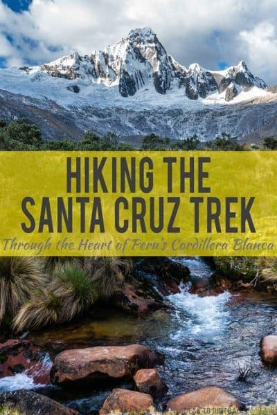 The Santa Cruz Trek should be on your bucket list... Here's what you should know and what to expect when completing this amazing hike without a guide...
