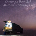 Truck Camping: Choosing a Sleeping Pad or Truck Bed Mattress truck-camping