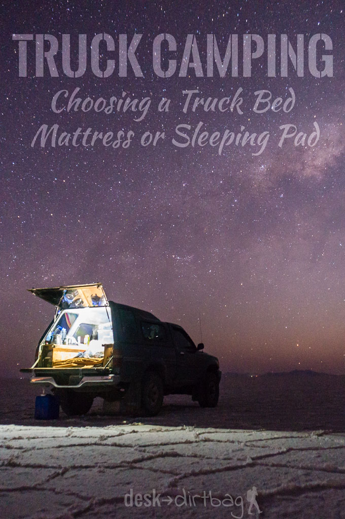 What to consider when choosing a truck bed mattress or sleeping pad for your next adventures.