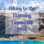 Hiking to Laguna 69 Peru