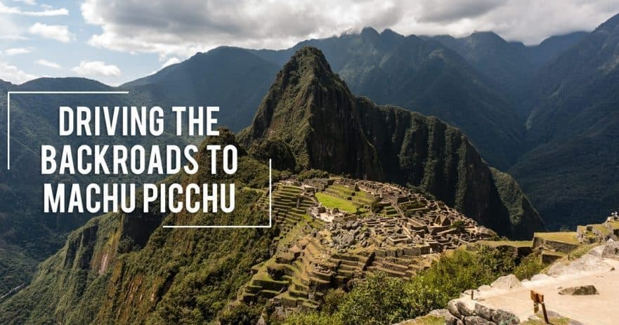 What to Know About Driving to Machu Picchu