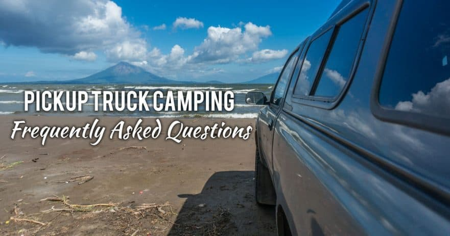 Answering All Your Questions About The World Of Pickup Truck Camping