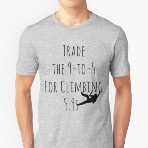 Trade the 9-to-5 for Climbing 5.9s T-Shirt