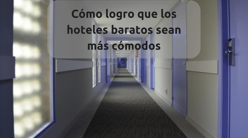 Cómo logro que los hoteles baratos sean más cómodos