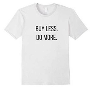 Buy Less. Do More. T-Shirt