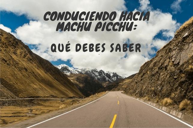 Conduciendo hacia Machu Picchu: qué debes saber