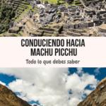 Conduciendo hacia Machu Picchu: qué debes saber viajes, espanol-es