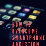 How to Overcome Smartphone Addiction