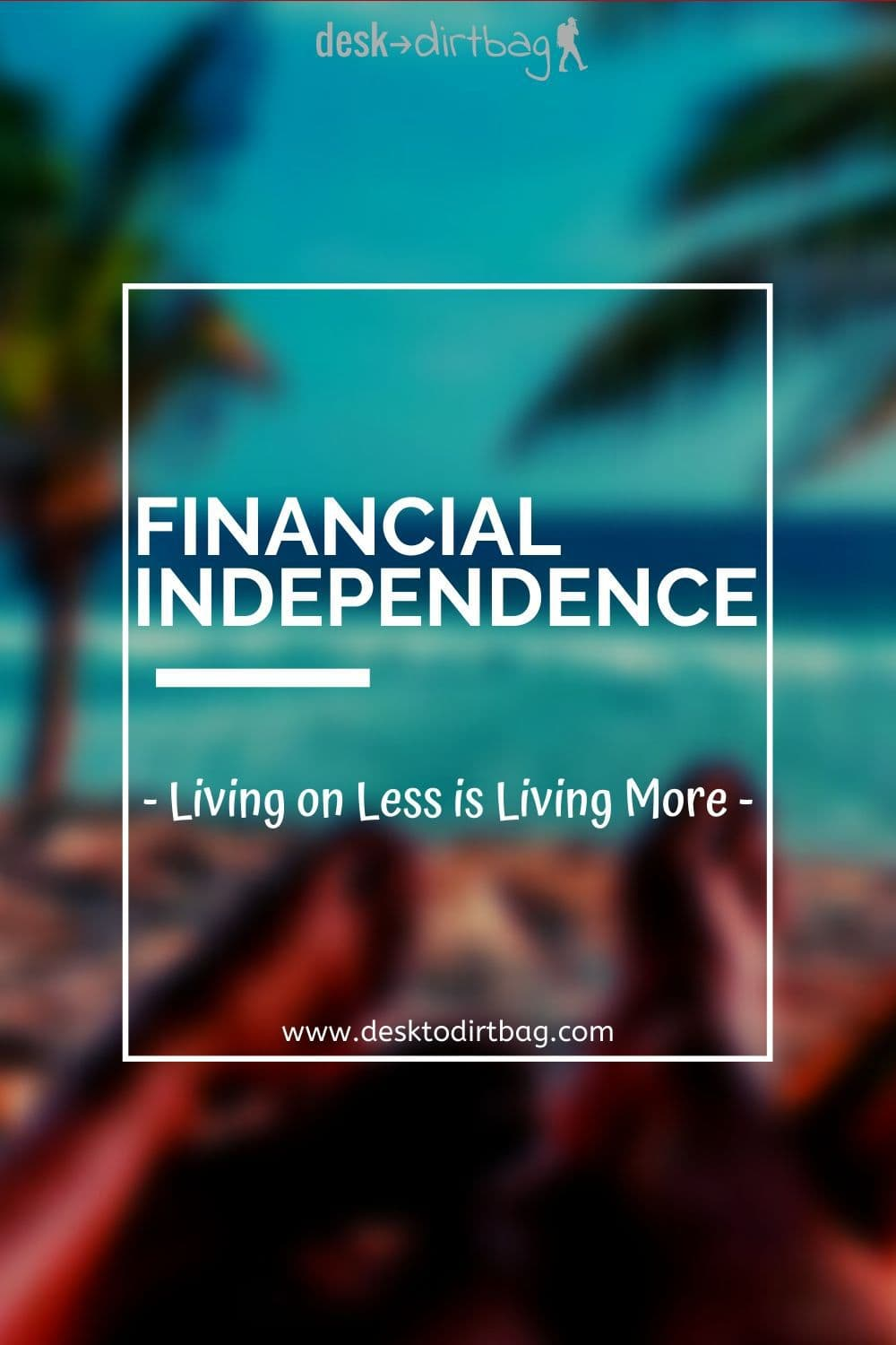 Financial Independence: A Simple Path to Working Less, Living More, and Finding Happiness
