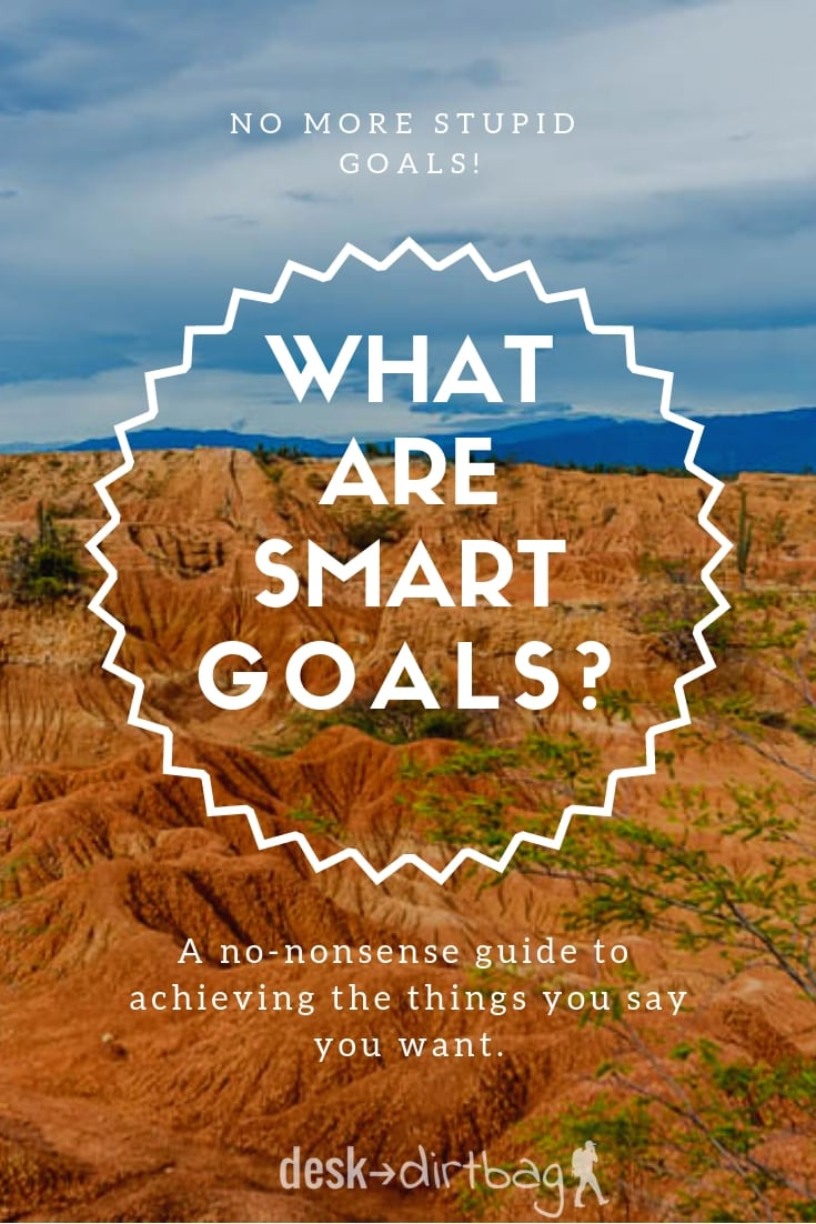 What are SMART goals? And why are SMART goals important? Find out how to actually the things you say you want happen.