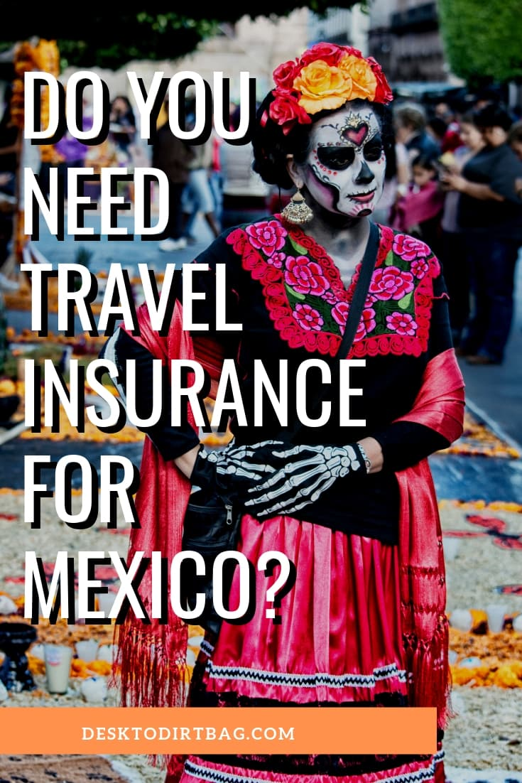 Don't know whether you need travel insurance for Mexico? Read this no-nonsense guide deciphering trip insurance, travel insurance, health and auto coverage.