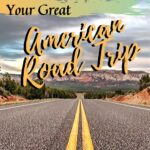 How to Plan Your Great American Road Trip travel, road-trip