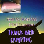 8 Biggest Mistakes People Make When Truck Bed Camping truck-camping