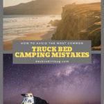 How to Avoid the Most Common Truck Bed Camping Mistakes