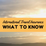 What to Know About International Travel Insurance -- here's what you should look for in coverage, the types of situations you need it for, and the best place to find it. This is a must read before your next trip. #travel #budgettravel #vacation