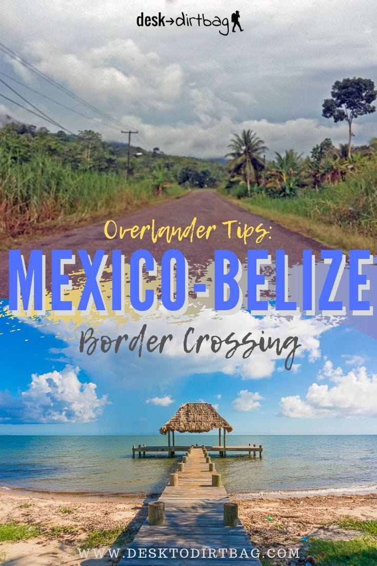 Overland Tips: Mexico Belize Border Crossing