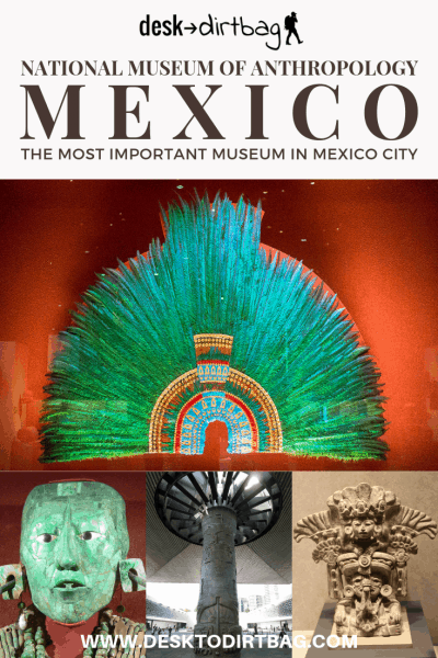 NATIONAL MUSEUM OF ANTHROPOLOGY MEXICO